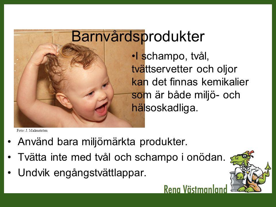 Barnvårdsprodukter I schampo, tvål, tvättservetter och oljor kan det finnas kemikalier som är både miljö- och hälsoskadliga.