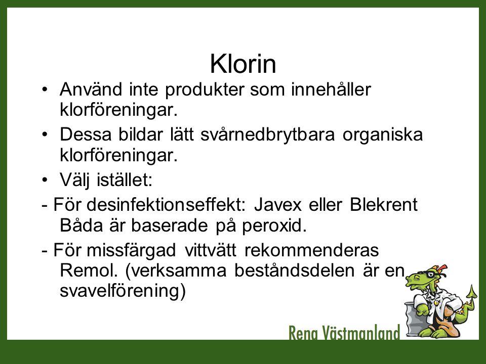 Klorin Använd inte produkter som innehåller klorföreningar.