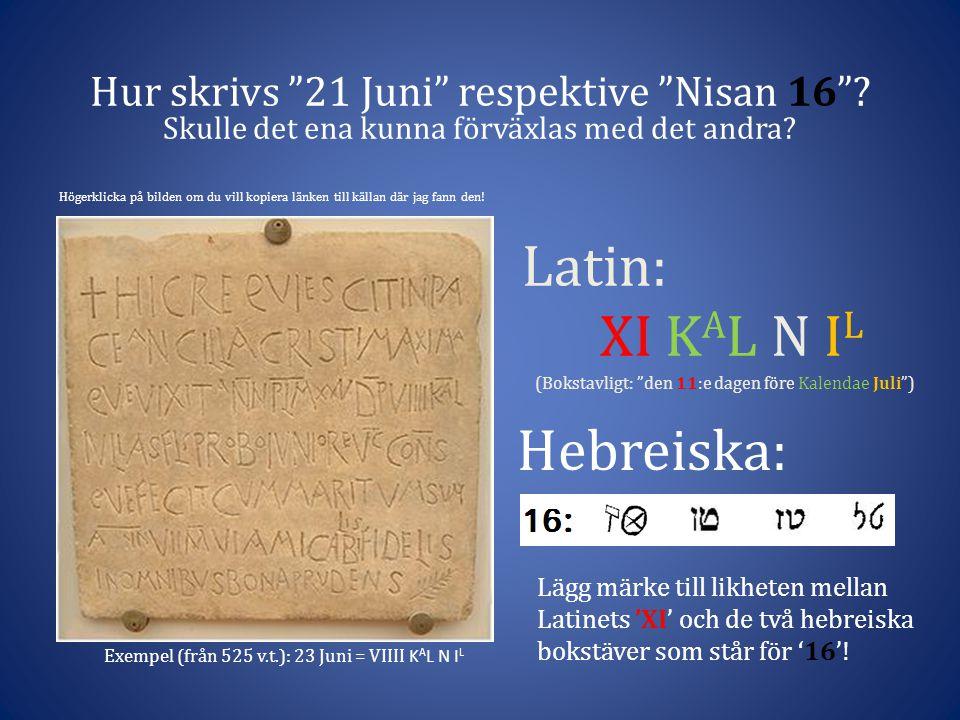 Latin: XI KAL N IL (Bokstavligt: den 11:e dagen före Kalendae Juli )