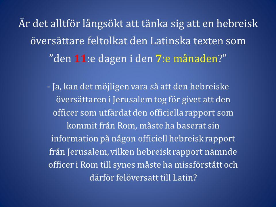 Är det alltför långsökt att tänka sig att en hebreisk översättare feltolkat den Latinska texten som den 11:e dagen i den 7:e månaden