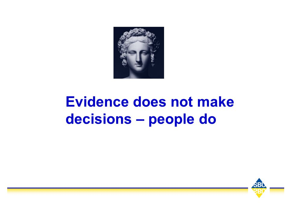 Evidence does not make decisions – people do