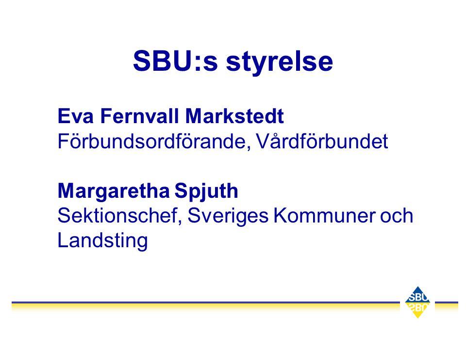 SBU:s styrelse Eva Fernvall Markstedt Förbundsordförande, Vårdförbundet Margaretha Spjuth Sektionschef, Sveriges Kommuner och Landsting.