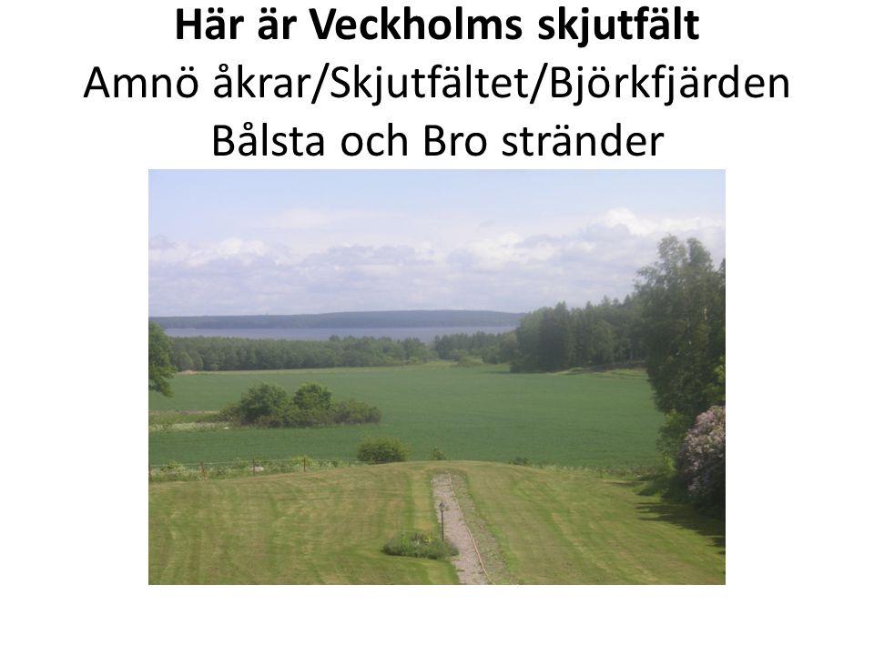 Här är Veckholms skjutfält Amnö åkrar/Skjutfältet/Björkfjärden Bålsta och Bro stränder
