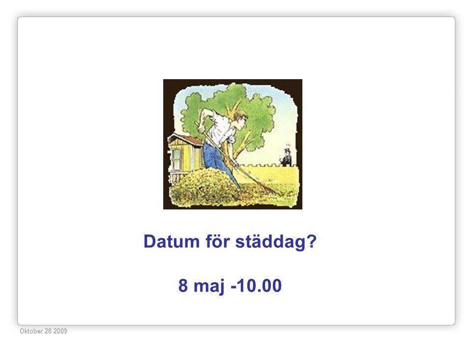 Datum för städdag 8 maj -10.00 Oktober 28 2009 23