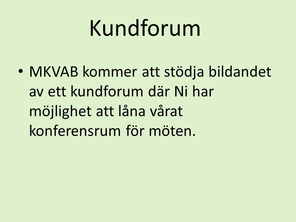 Kundforum MKVAB kommer att stödja bildandet av ett kundforum där Ni har möjlighet att låna vårat konferensrum för möten.