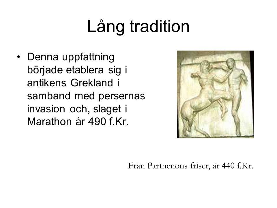 Lång tradition Denna uppfattning började etablera sig i antikens Grekland i samband med persernas invasion och, slaget i Marathon år 490 f.Kr.