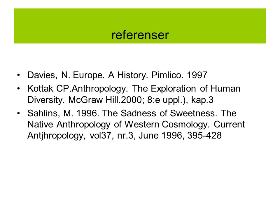 referenser Davies, N. Europe. A History. Pimlico. 1997