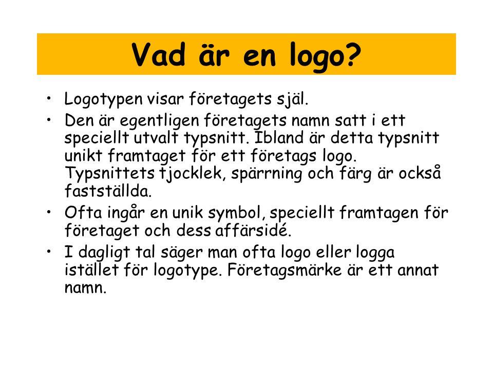 Vad är en logo Logotypen visar företagets själ.