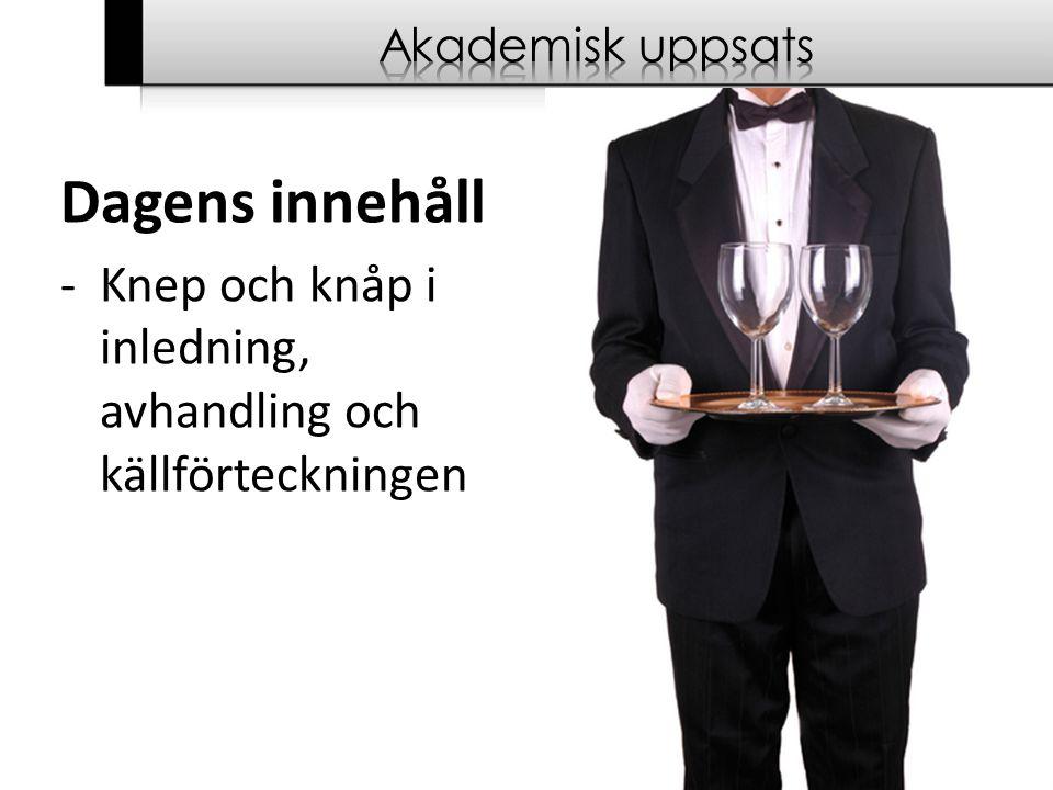 Akademisk uppsats Dagens innehåll Knep och knåp i inledning, avhandling och källförteckningen