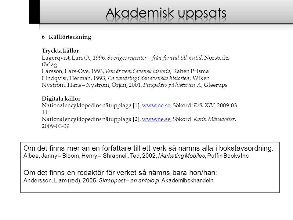 Akademisk uppsats 6 Källförteckning. Tryckta källor. Lagerqvist, Lars O., 1996, Sveriges regenter – från forntid till nutid, Norstedts förlag.