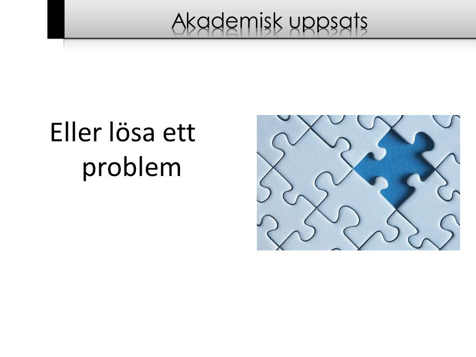 Akademisk uppsats Eller lösa ett problem