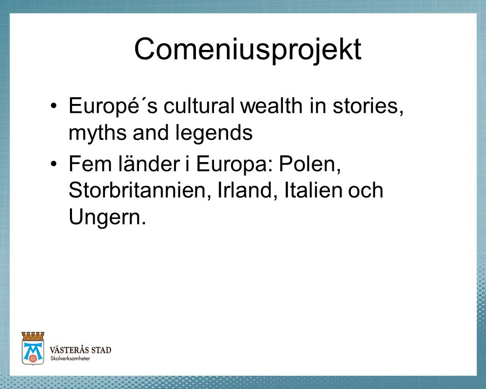 Comeniusprojekt Europé´s cultural wealth in stories, myths and legends
