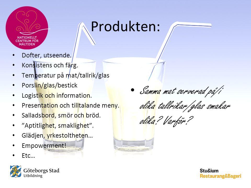 Produkten: Dofter, utseende. Konsistens och färg. Temperatur på mat/tallrik/glas. Porslin/glas/bestick.