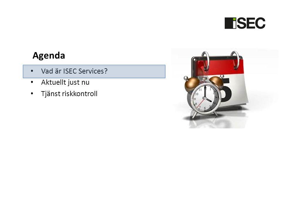 Agenda Vad är ISEC Services Aktuellt just nu Tjänst riskkontroll