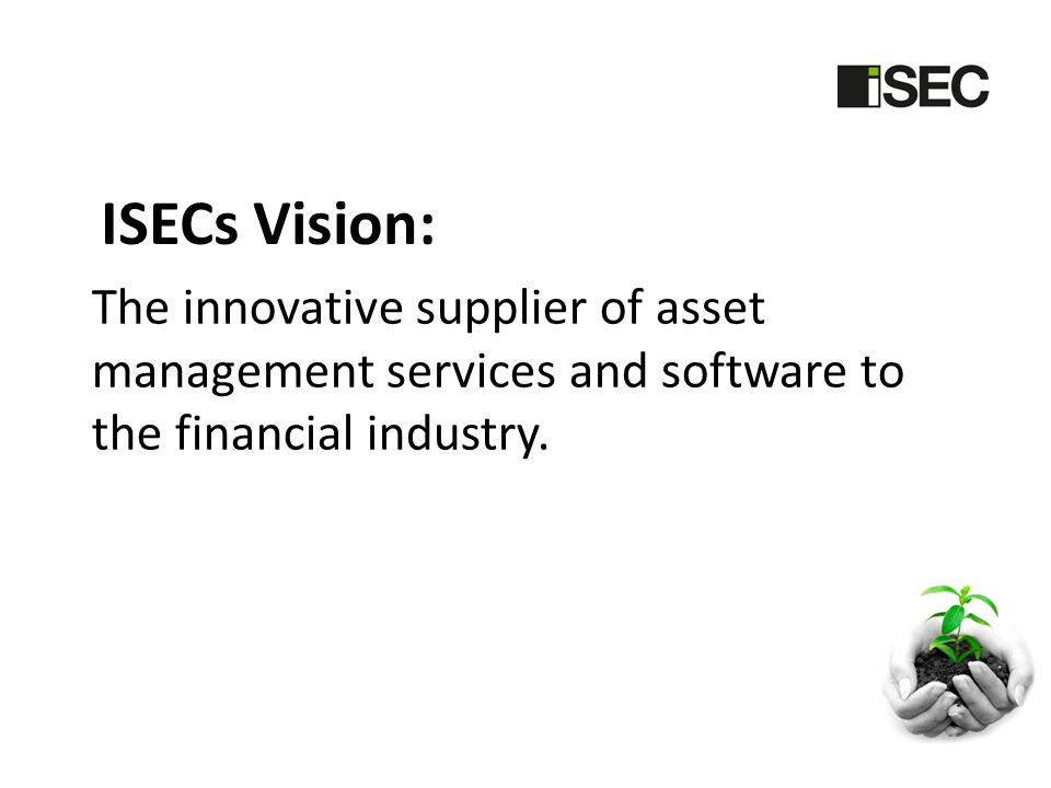 ISECs Vision: The innovative supplier of asset management services and software to the financial industry.