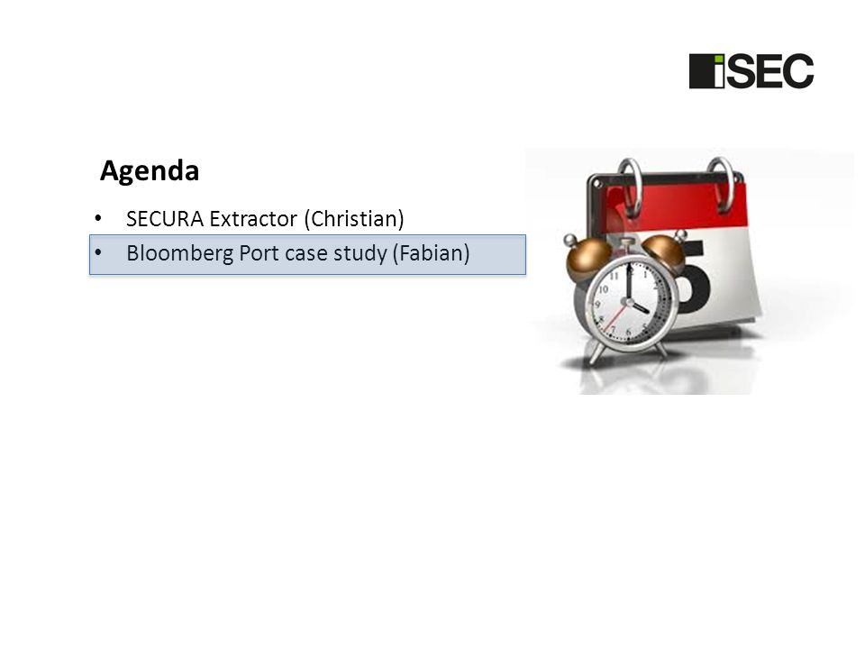 Agenda SECURA Extractor (Christian) Bloomberg Port case study (Fabian)