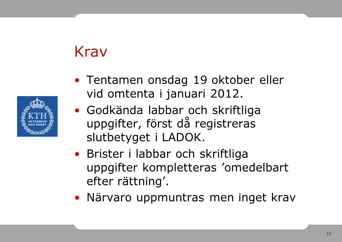Krav Tentamen onsdag 19 oktober eller vid omtenta i januari 2012.