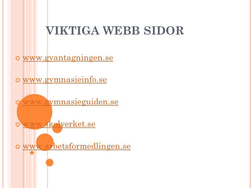 viktiga webb sidor www.gyantagningen.se www.gymnasieinfo.se