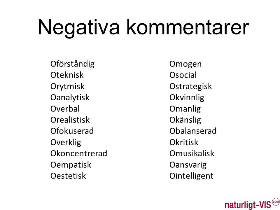 Negativa kommentarer Oförståndig Oteknisk Orytmisk Oanalytisk Overbal
