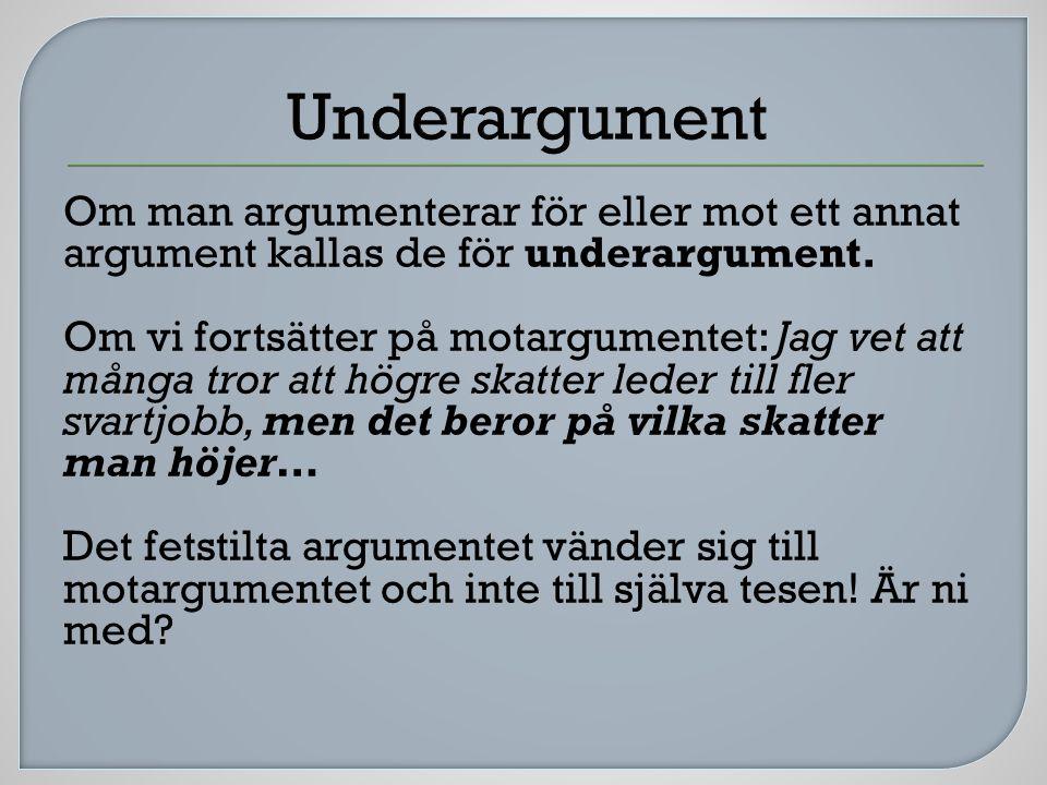 Underargument Om man argumenterar för eller mot ett annat argument kallas de för underargument.