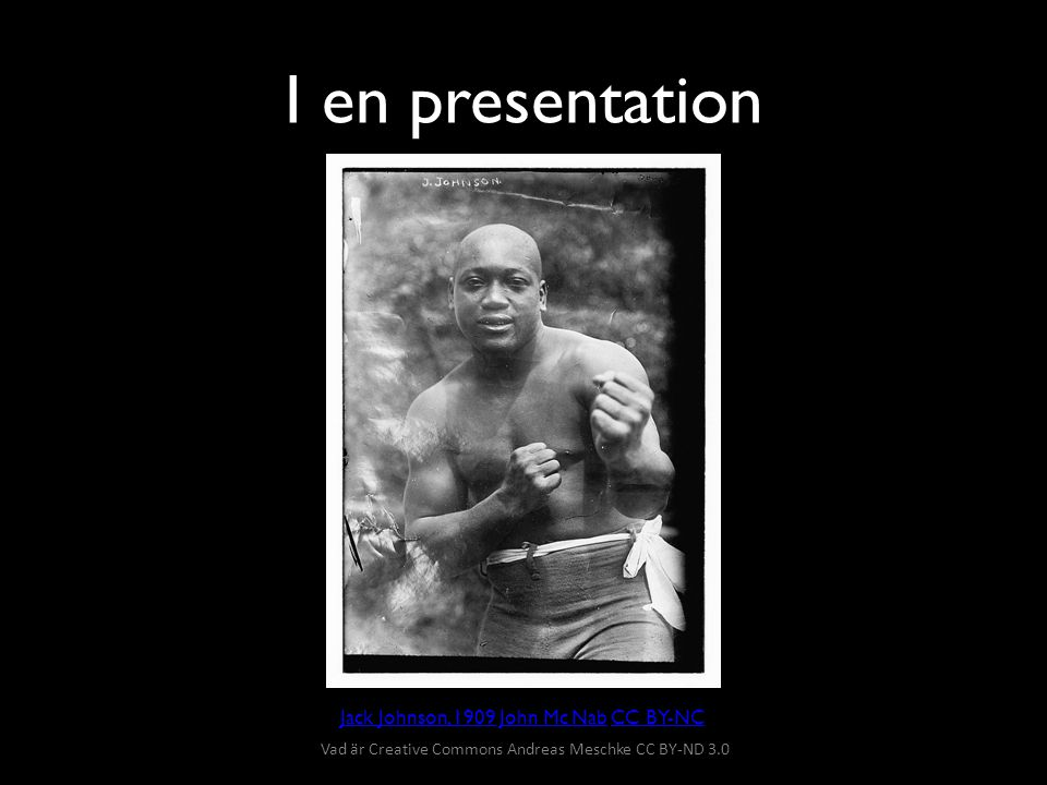 I en presentation Jack Johnson, 1909 John Mc Nab CC BY-NC