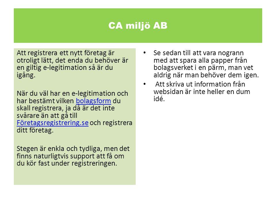 CA miljö AB Att registrera ett nytt företag är otroligt lätt, det enda du behöver är en giltig e-legitimation så är du igång.
