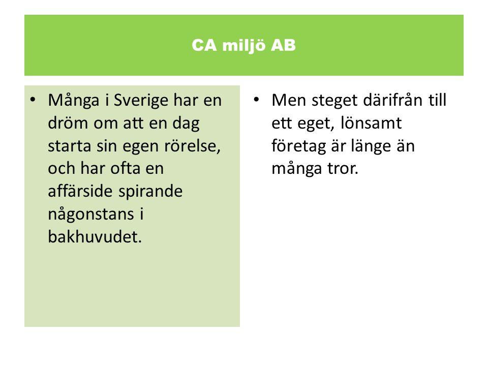 CA miljö AB Många i Sverige har en dröm om att en dag starta sin egen rörelse, och har ofta en affärside spirande någonstans i bakhuvudet.