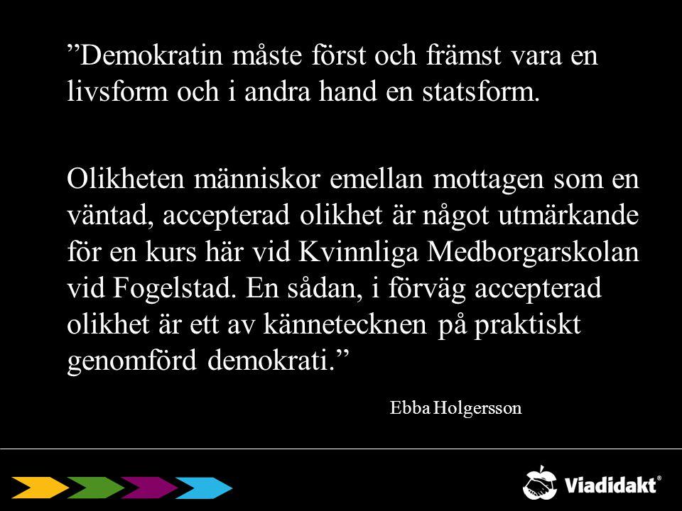 Demokratin måste först och främst vara en livsform och i andra hand en statsform.