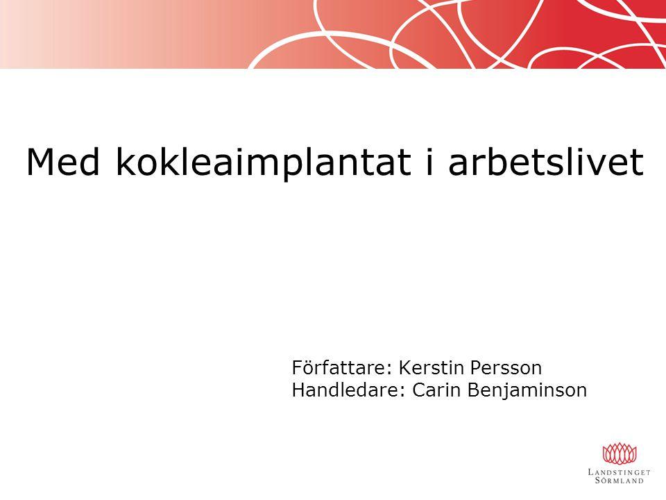 Med kokleaimplantat i arbetslivet. Författare: Kerstin Persson