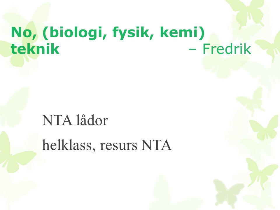 No, (biologi, fysik, kemi) teknik – Fredrik