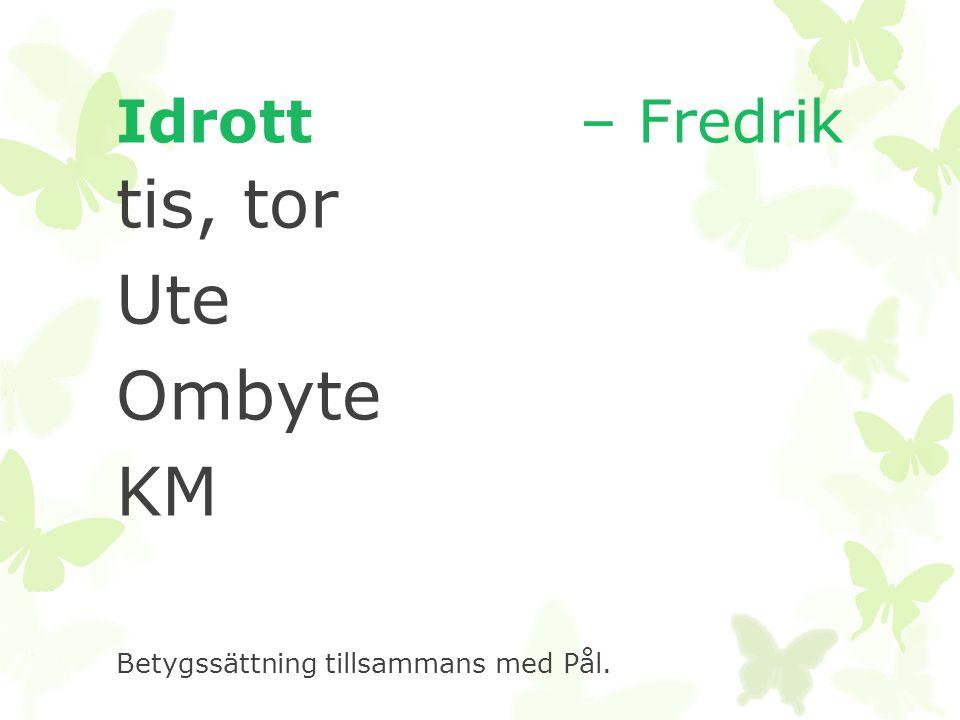tis, tor Ute Ombyte KM Idrott – Fredrik