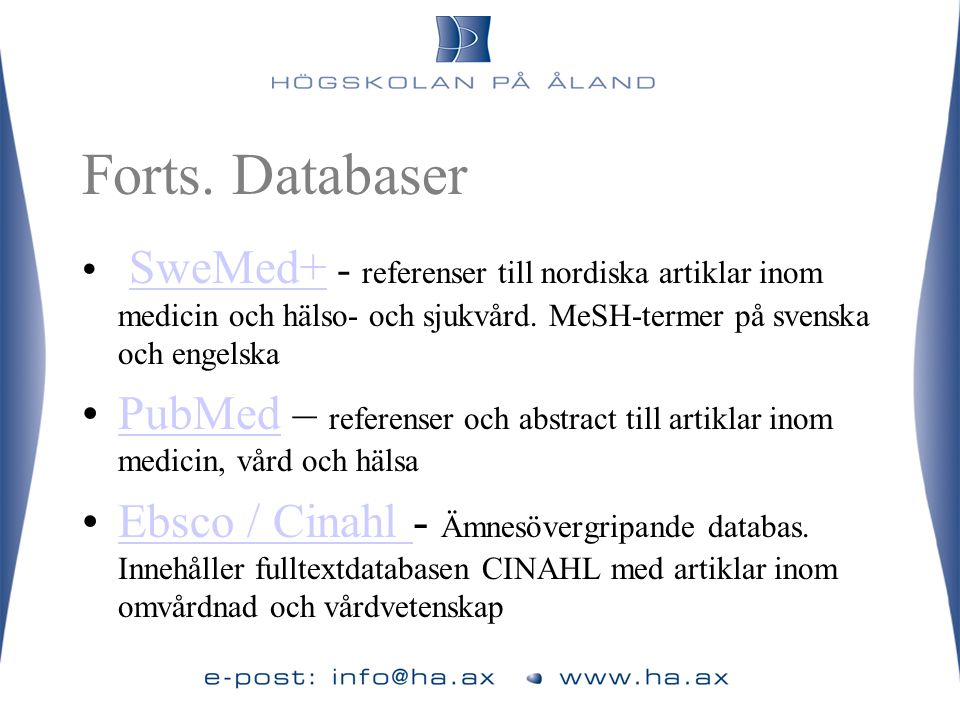 Forts. Databaser SweMed+ - referenser till nordiska artiklar inom medicin och hälso- och sjukvård. MeSH-termer på svenska och engelska.