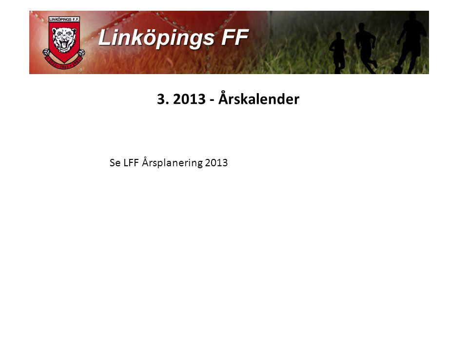 3. 2013 - Årskalender Se LFF Årsplanering 2013