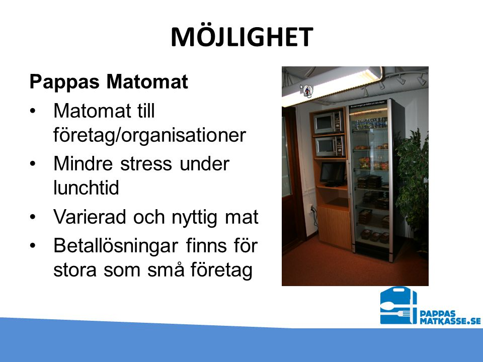 MÖJLIGHET Pappas Matomat Matomat till företag/organisationer