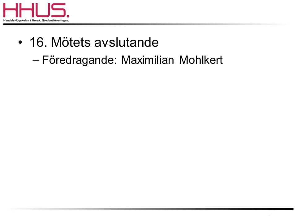 16. Mötets avslutande Föredragande: Maximilian Mohlkert