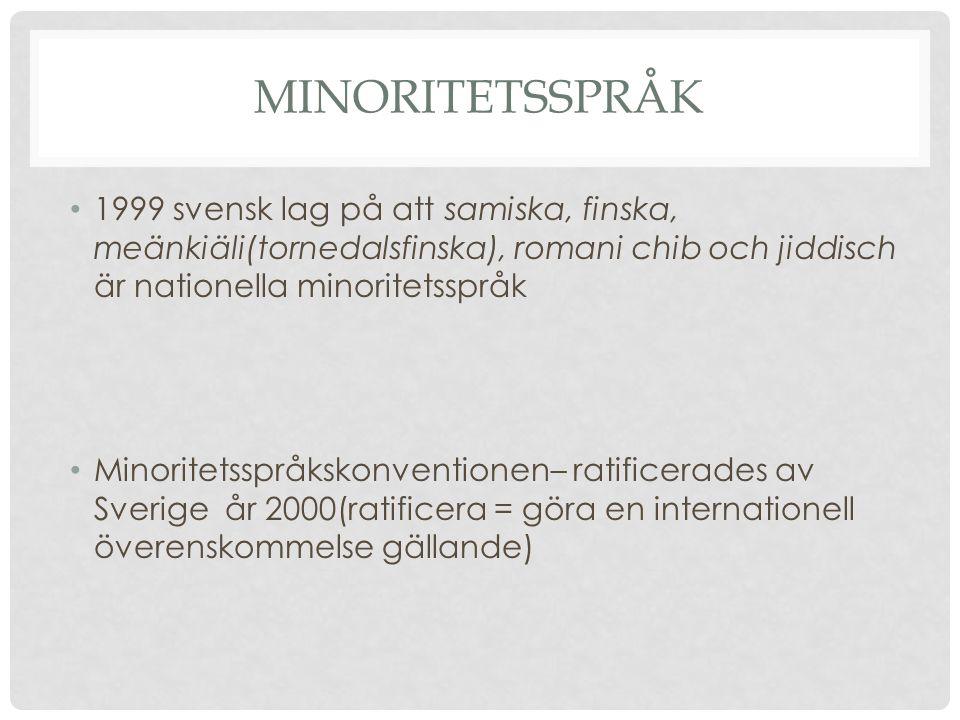 Minoritetsspråk 1999 svensk lag på att samiska, finska, meänkiäli(tornedalsfinska), romani chib och jiddisch är nationella minoritetsspråk.