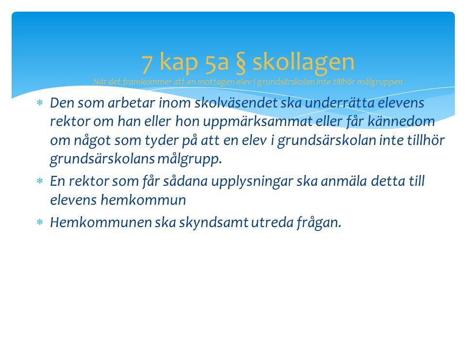 7 kap 5a § skollagen När det framkommer att en mottagen elev i grundsärskolan inte tillhör målgruppen