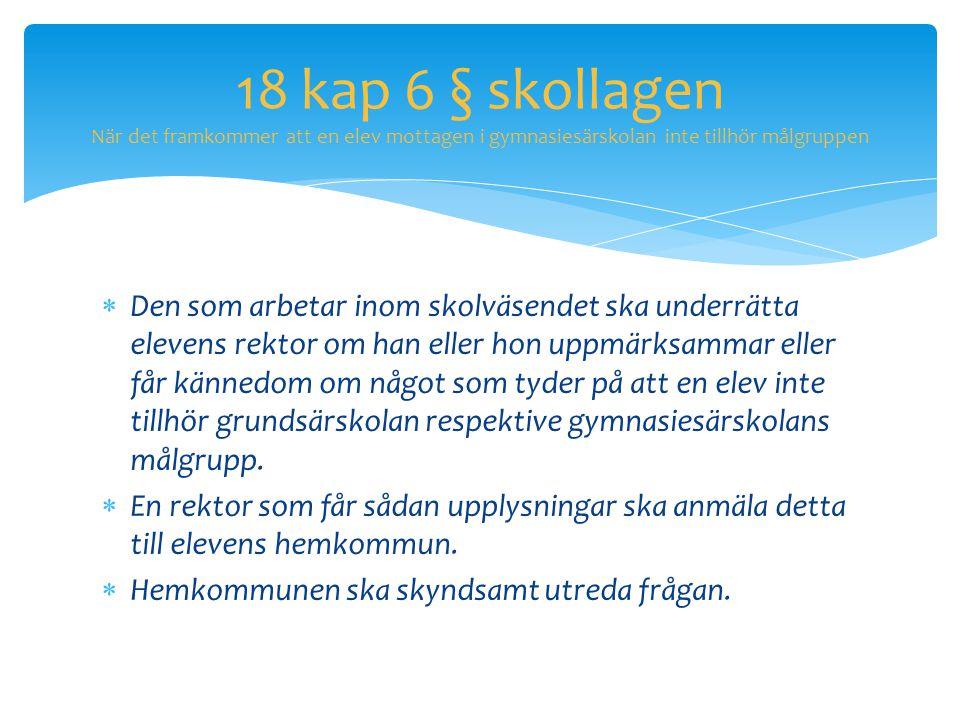 18 kap 6 § skollagen När det framkommer att en elev mottagen i gymnasiesärskolan inte tillhör målgruppen