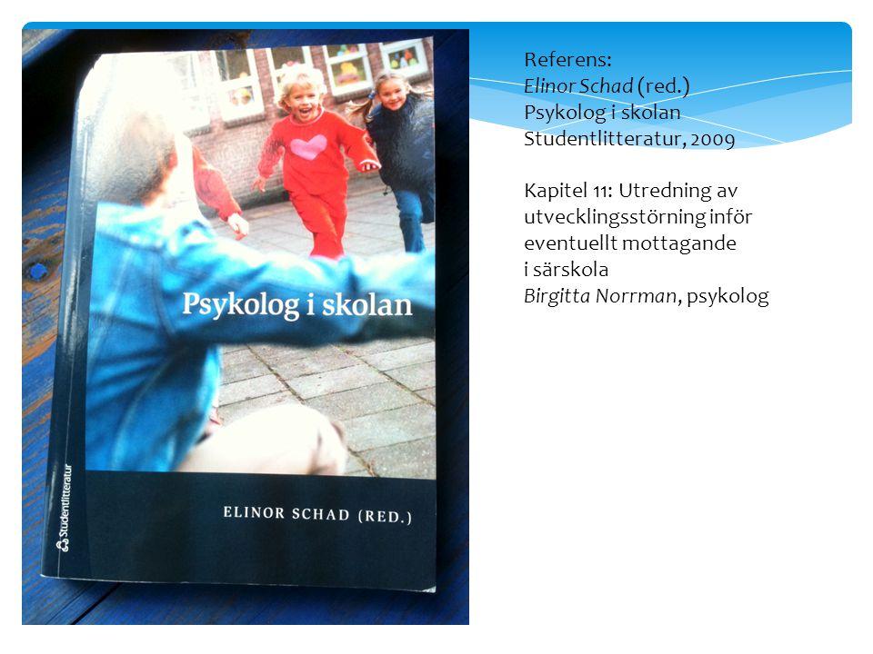 Referens: Elinor Schad (red.) Psykolog i skolan. Studentlitteratur, 2009. Kapitel 11: Utredning av.