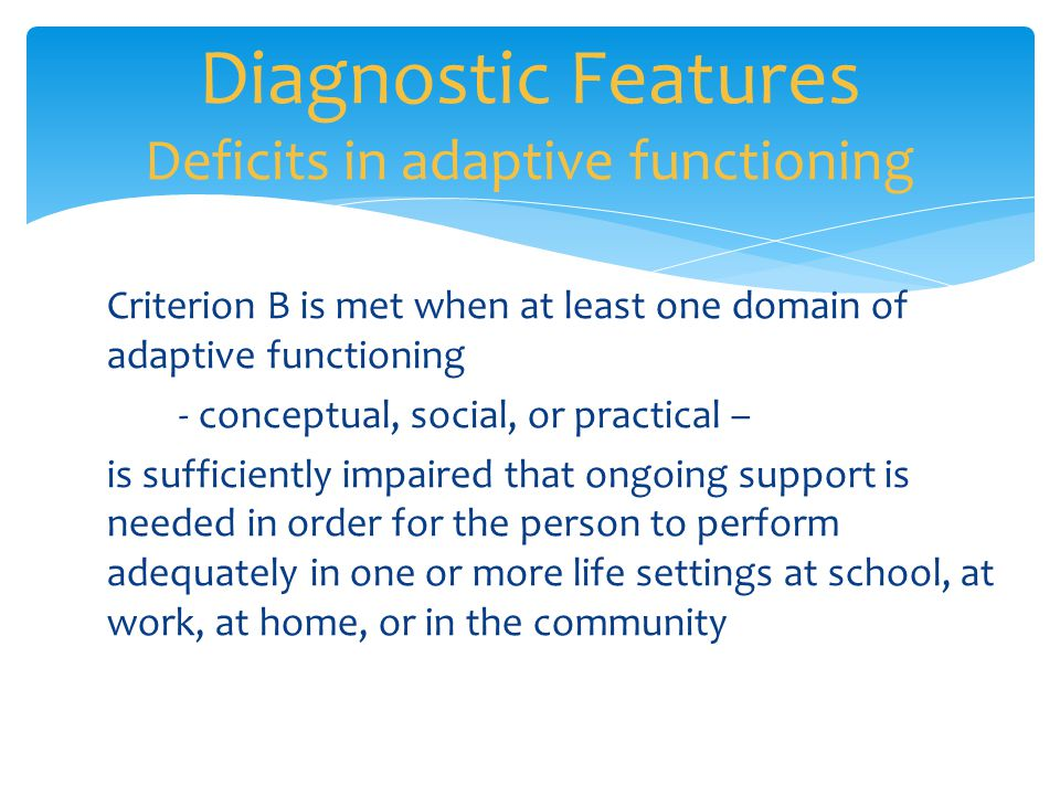 Diagnostic Features Deficits in adaptive functioning