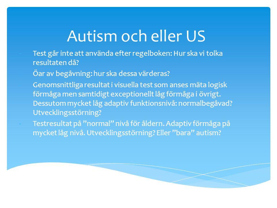 Autism och eller US Test går inte att använda efter regelboken: Hur ska vi tolka resultaten då Öar av begåvning: hur ska dessa värderas