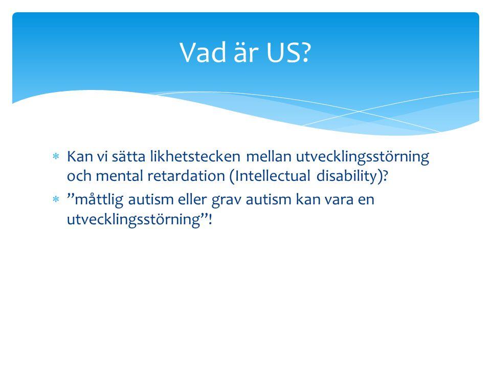 Vad är US Kan vi sätta likhetstecken mellan utvecklingsstörning och mental retardation (Intellectual disability)