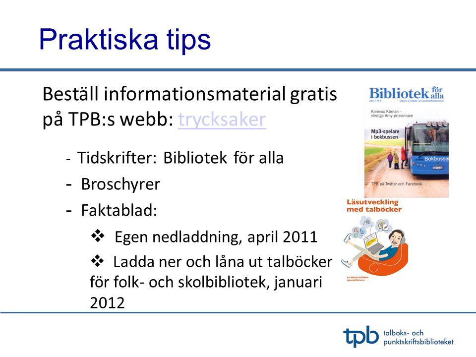 Praktiska tips Beställ informationsmaterial gratis på TPB:s webb: trycksaker. Tidskrifter: Bibliotek för alla.