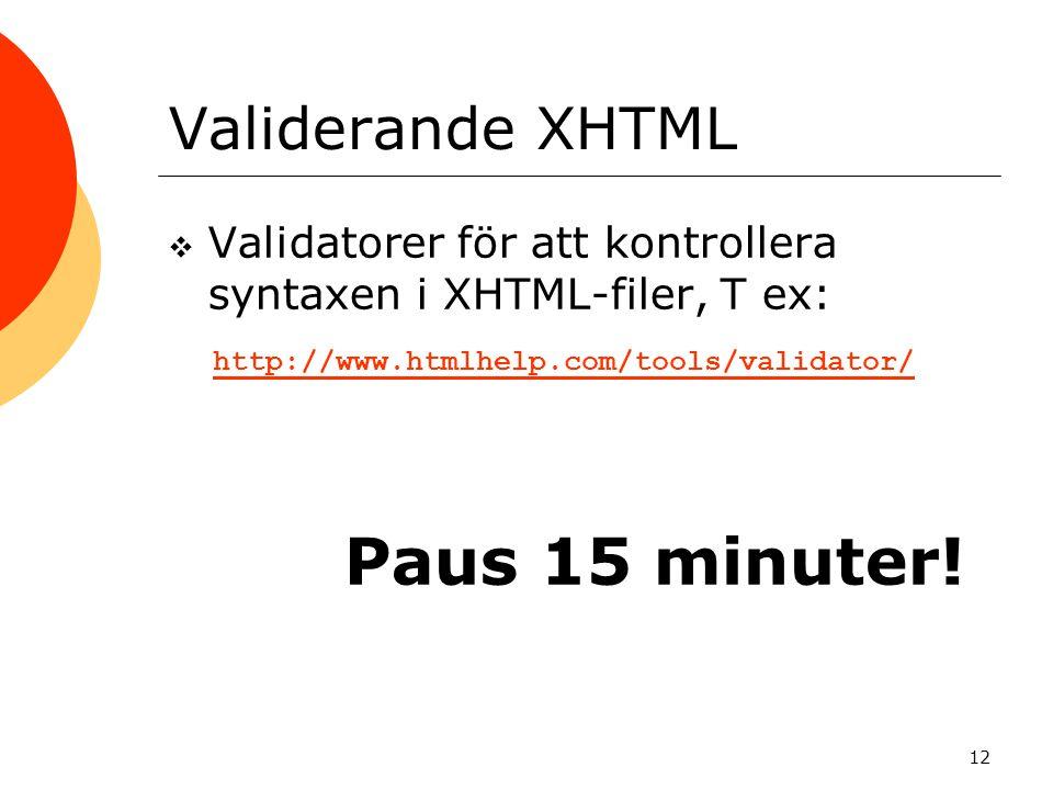Validerande XHTML Validatorer för att kontrollera syntaxen i XHTML-filer, T ex: http://www.htmlhelp.com/tools/validator/
