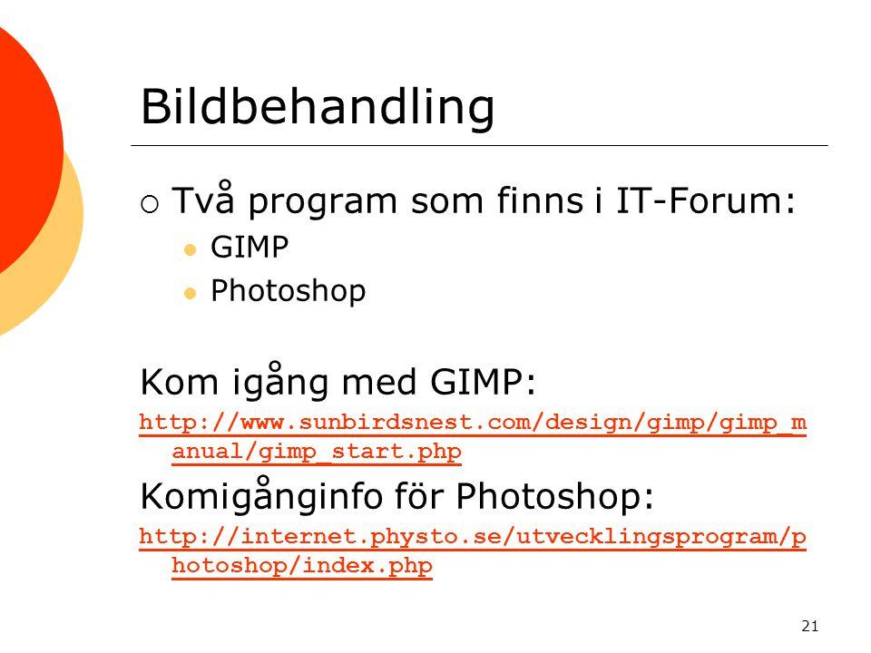 Bildbehandling Två program som finns i IT-Forum: Kom igång med GIMP:
