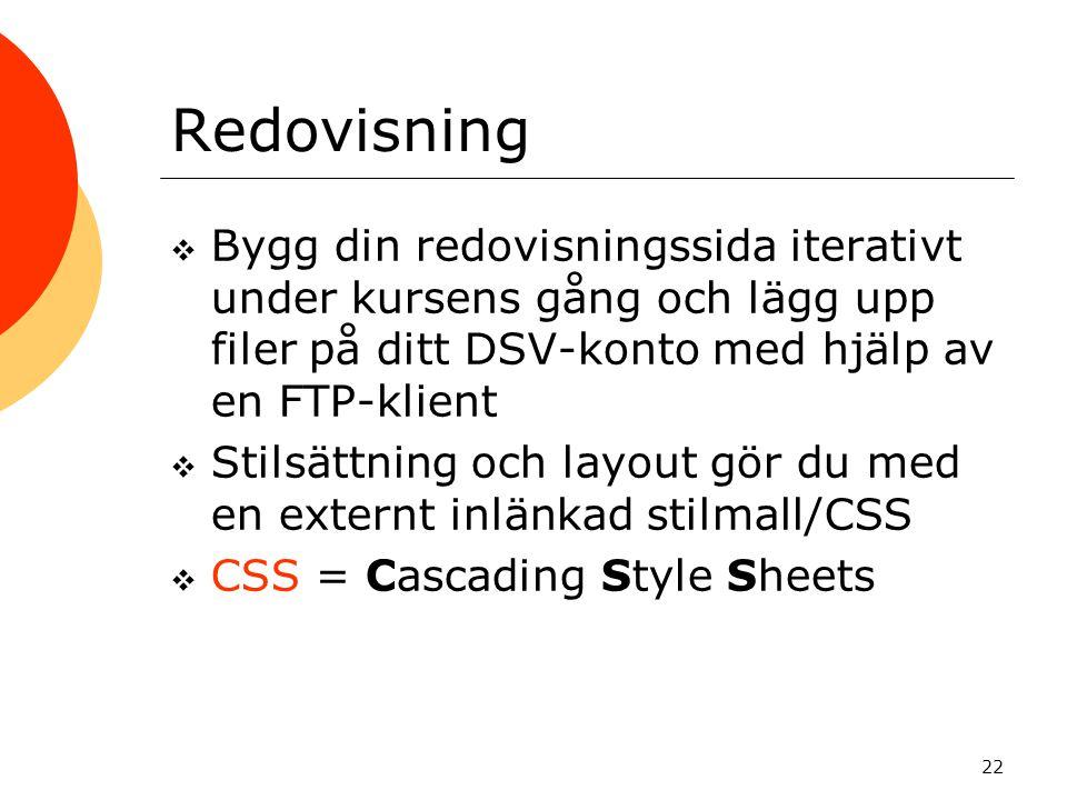 Redovisning Bygg din redovisningssida iterativt under kursens gång och lägg upp filer på ditt DSV-konto med hjälp av en FTP-klient.