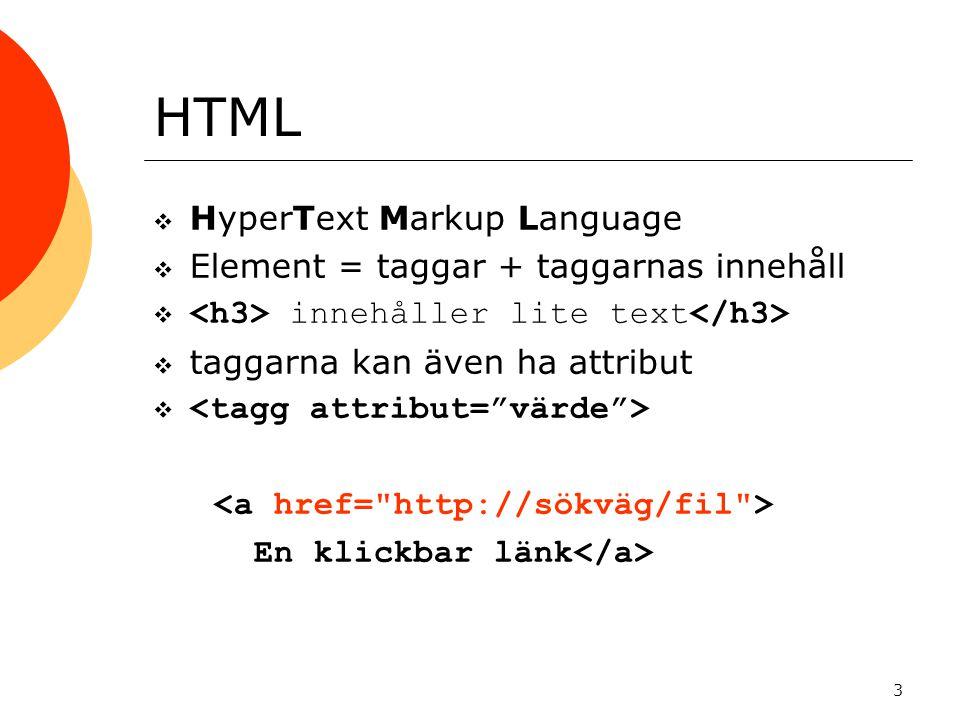 HTML HyperText Markup Language Element = taggar + taggarnas innehåll