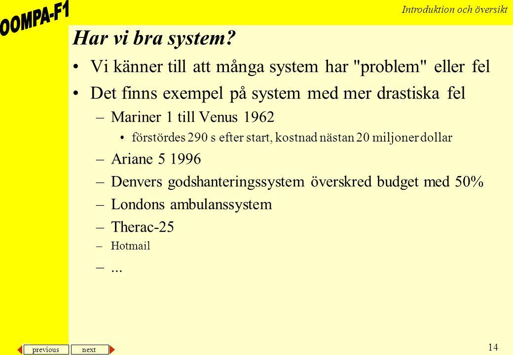 Har vi bra system Vi känner till att många system har problem eller fel. Det finns exempel på system med mer drastiska fel.