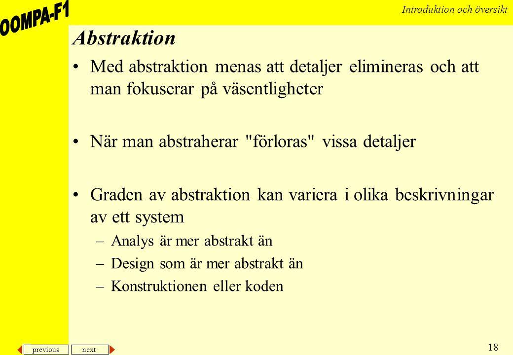 Abstraktion Med abstraktion menas att detaljer elimineras och att man fokuserar på väsentligheter. När man abstraherar förloras vissa detaljer.