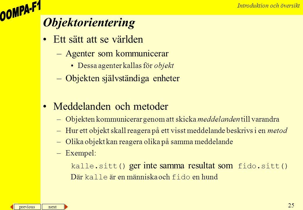 Objektorientering Ett sätt att se världen Meddelanden och metoder